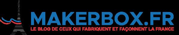Makerbox le blog de ceux qui fabriquent et façonnent la France